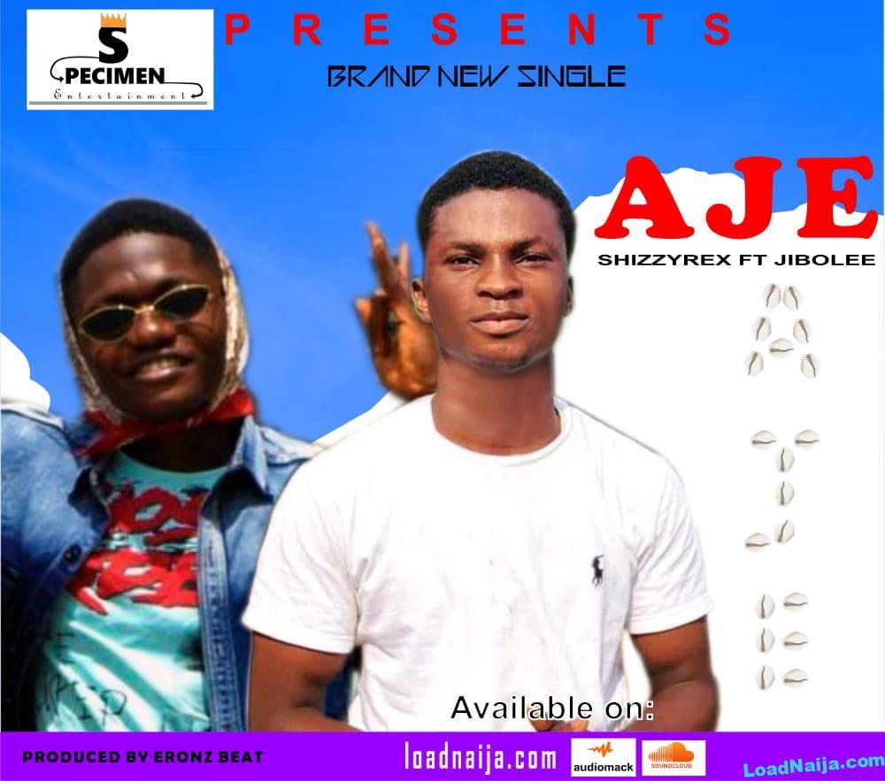Latest Aje - Shizzyrex Ft. Jibolee Impressive 2021