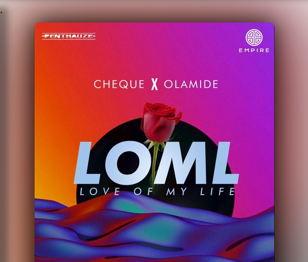 LOM CHEQUE FT. OLAMIDE (LOVE OF MY LIFE) MP3