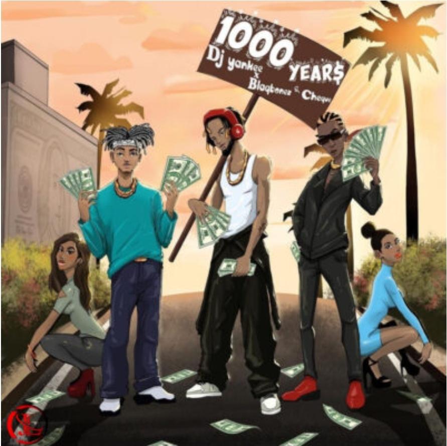 1000 Years DJ Yankee Ft. Blaqbonez And Cheque