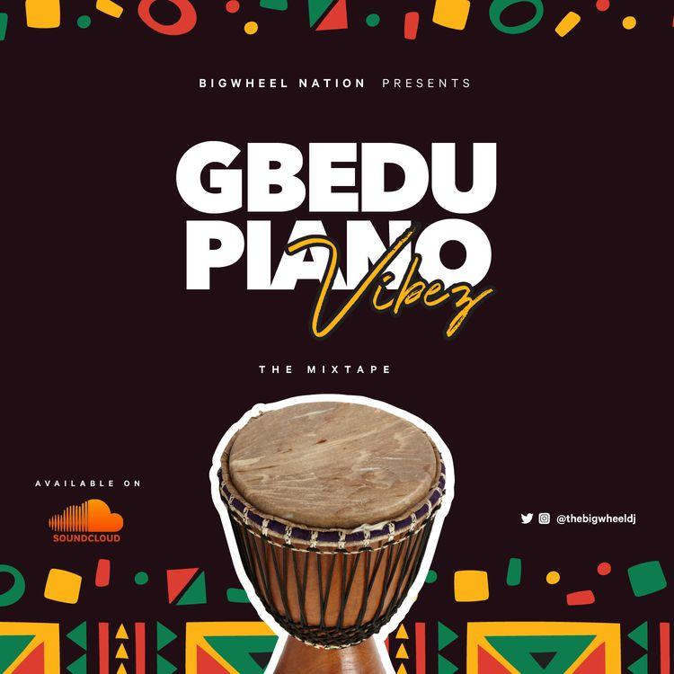 Gbedu Piano Vibez 1 -TheBigWheelDj Mixtape